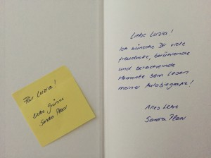 Post-it note: For Luzia! Best wishes, Sandra Plaar == Inside Book Board: Dear Luzia! I wish you many joyful, touching and enriching moments while reading my autobiography! All the best! Sandra Plaar